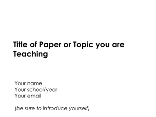 Title of Paper or Topic you are Teaching
