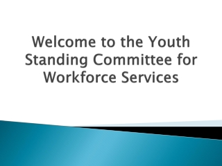 Welcome to the  Youth Standing Committee for  Workforce  Services