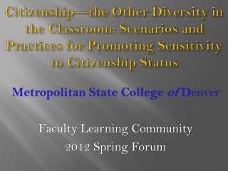 Metropolitan State College  of  D enver Faculty Learning Community  2012 Spring Forum