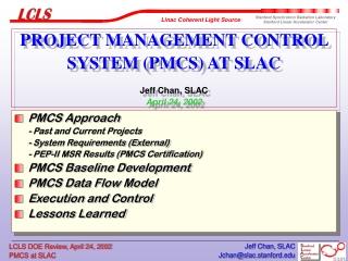 PROJECT MANAGEMENT CONTROL SYSTEM (PMCS) AT SLAC  Jeff Chan, SLAC April 24, 2002