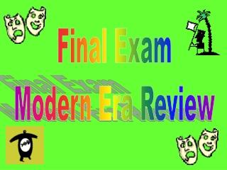 Final Exam  Modern Era Review