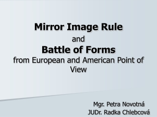 Mirror Image Rule and Battle of Forms from European and American Point of View