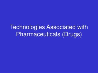 Technologies Associated with Pharmaceuticals (Drugs)