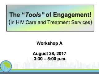 "The "" Tools""  of Engagement! ( In HIV Care and Treatment Services )"