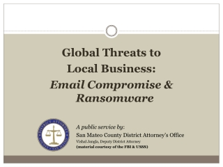 Global Threats to Local Business: Email Compromise & Ransomware A public service by :