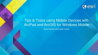 Tips & Tricks using Mobile Devices with ArcPad and ArcGIS for Windows Mobile