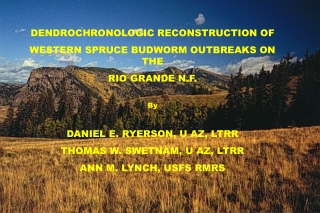 DENDROCHRONOLOGIC RECONSTRUCTION OF WESTERN SPRUCE BUDWORM OUTBREAKS ON THE RIO GRANDE N.F. By