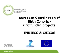 European Coordination of  Birth Cohorts - 2 EC funded projects: ENRIECO & CHICOS