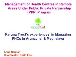 Karuna Trust's experiences  in Managing PHCs in Arunachal & Meghalaya