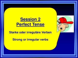Session 2 Perfect Tense Starke  oder irreguläre Verben Strong or irregular verbs