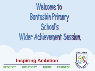 Welcome to  Bantaskin Primary School's Wider Achievement Session.