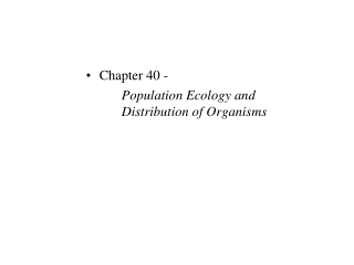 Chapter 40 -  Population Ecology  and Distribution  of Organisms