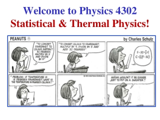 Welcome to Physics 4302 Statistical & Thermal Physics!