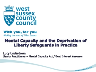 Mental Capacity and the Deprivation  of Liberty  Safeguards in Practice Lucy  Underdown