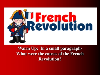 Warm Up:  In a small paragraph-What were the causes of the French Revolution?