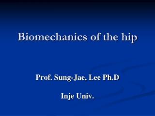 Biomechanics of  the  hip