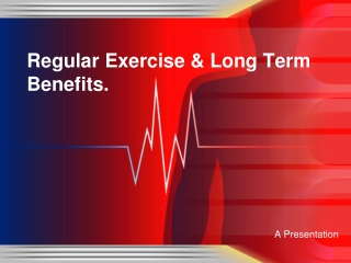 Regular Exercise & Long Term Benefits.