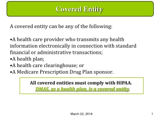 All covered entities must comply with HIPAA. DMAS, as a health plan, is a covered entity .