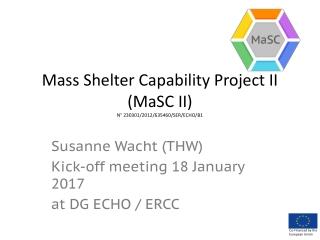 Mass Shelter Capability Project II ( MaSC  II) N° 230301/2012/635460/SER/ECHO/B1