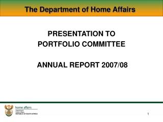 PRESENTATION TO  PORTFOLIO COMMITTEE  ANNUAL REPORT 2007/08