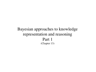Bayesian approaches to knowledge representation and reasoning Part 1 (Chapter 13)