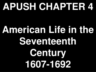 APUSH CHAPTER 4 American Life in the Seventeenth Century 1607-1692