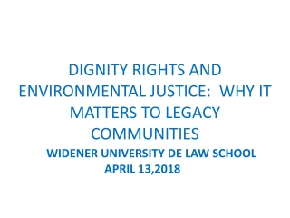 DIGNITY RIGHTS AND ENVIRONMENTAL JUSTICE:  WHY IT MATTERS TO LEGACY COMMUNITIES