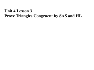 Unit 4 Lesson 3 Prove Triangles Congruent by SAS and HL
