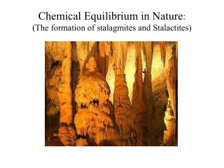 Chemical Equilibrium in Nature : (The formation of stalagmites and Stalactites)