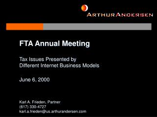 FTA Annual Meeting  Tax Issues Presented by  Different Internet Business Models  June 6, 2000    Karl A. Frieden, Partne