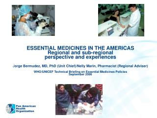ESSENTIAL MEDICINES IN THE AMERICAS Regional and sub-regional  perspective and experiences  Jorge Bermudez, MD, PhD Unit