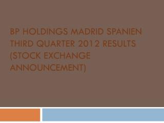 BP Holdings Madrid Spanien Third Quarter 2012 Results (Stock