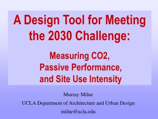 A Design Tool for Meeting the 2030 Challenge: Measuring CO2,  Passive Performance,  and Site Use Intensity