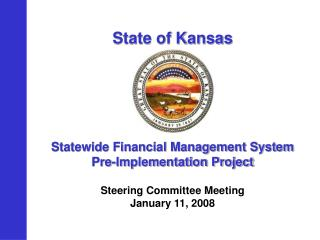 State of Kansas Statewide Financial Management System Pre-Implementation Project Steering Committee Meeting January 11,