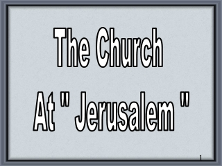 "The Church  At "" Jerusalem """