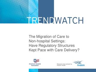 The Migration of Care to  Non-hospital Settings:   Have Regulatory Structures Kept Pace with Care Delivery?