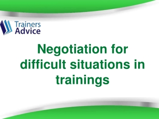 Negotiation for difficult situations in trainings