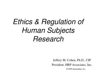 Ethics & Regulation of Human Subjects Research