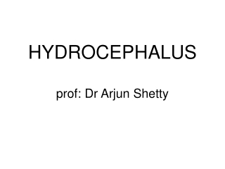 HYDROCEPHALUS prof: Dr Arjun Shetty