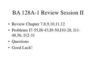 BA 128A-1 Review Session II