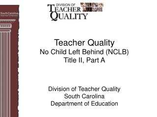 Teacher Quality  No Child Left Behind (NCLB) Title II, Part A