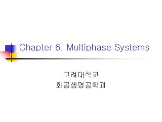 Chapter 6. Multiphase Systems