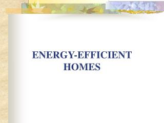 ENERGY EFFICIENT HOMES