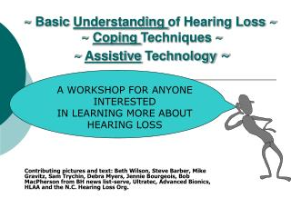 ~ Basic  Understanding  of Hearing Loss ~   ~  Coping  Techniques ~  ~  Assistive  Technology  ~