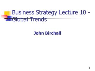 Business Strategy Lecture 10 -Global Trends