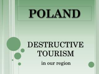 DESTRUCTIVE        TOURISM