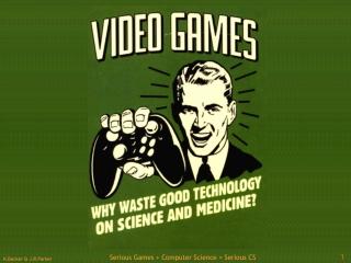 Serious Games  + Computer Science  = Serious CS