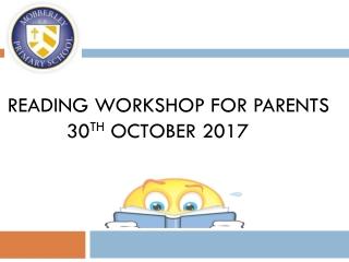 Reading Workshop for PARENTS           30 th  October 2017