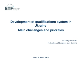 Development of qualifications system in Ukraine :  Main challenges and priorities Anatoliy Garmash