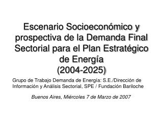 Escenario Socioeconómico y prospectiva de la Demanda Final Sectorial para el Plan Estratégico de Energía (2004-2025)